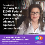 Episode #94 One way the $250M Federal health literacy grants might advance equitable communication