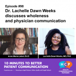 Episode #98 Dr. Lachelle Dawn Weeks discusses wholeness and physician communication