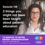 Episode 106 Two things you might not have been taught about patient education